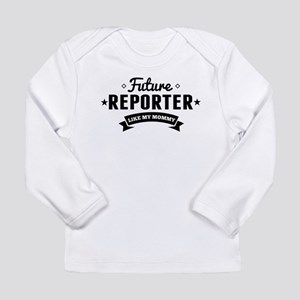 Future Reporter Like My Mommy Long Sleeve T-Shirt