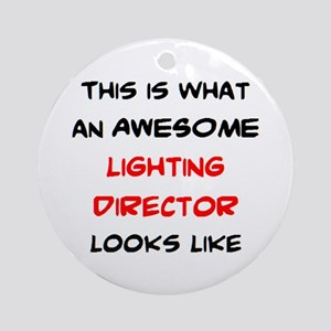 awesome lighting director Round Ornament