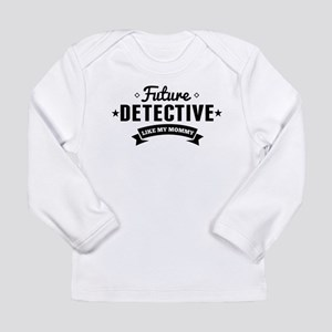 Future Detective Like My Mommy Long Sleeve T-Shirt