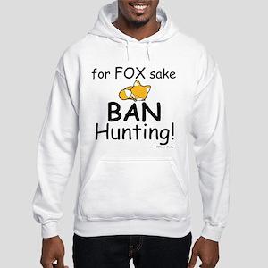 for fox sake ban hunting Hooded Sweatshirt