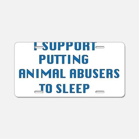 I support animal abusers to sleep Aluminum License