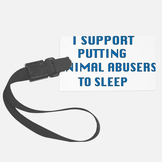 I support animal abusers to sleep Luggage Tag