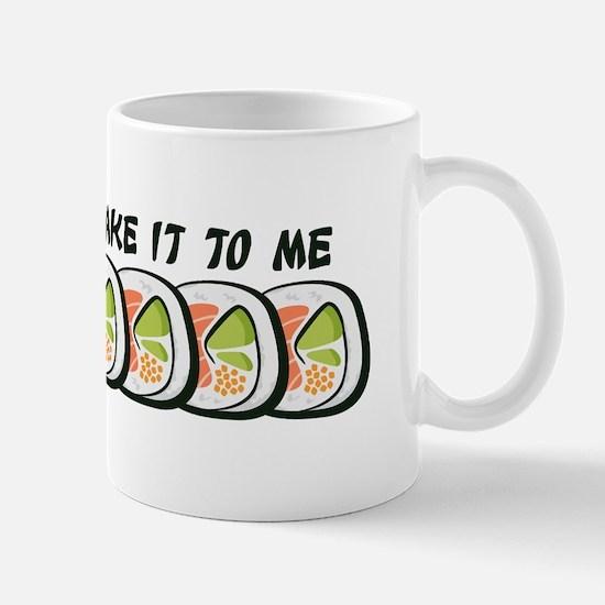 Sake It To Me Mugs