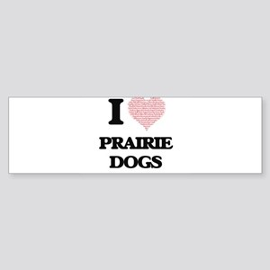 I love Prairie Dogs (Heart Made fro Bumper Sticker