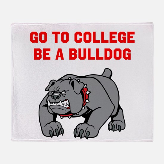 Go to College Be A Bulldog Throw Blanket