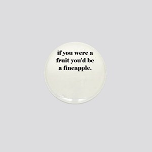 if you were a fruit you'd be a fineapp Mini Button