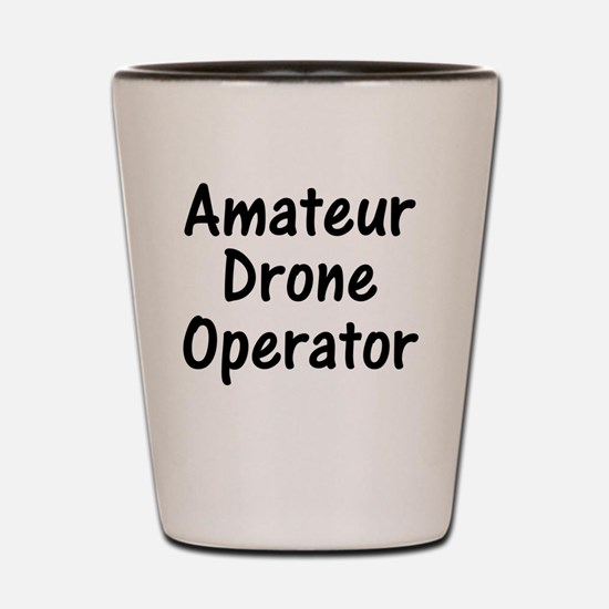 Amateur Drone Operator Shot Glass