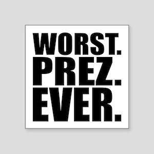 "Worst Prez Square Sticker 3"" x 3"""
