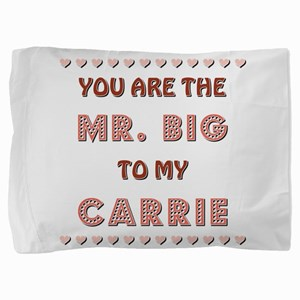 MR. BIG to CARRIE Pillow Sham