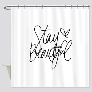 Stay Beautiful Shower Curtain