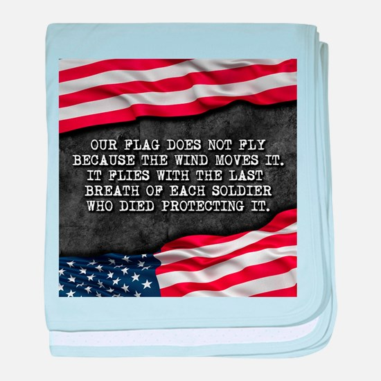 Patriotic quote. Our flag waves becau baby blanket