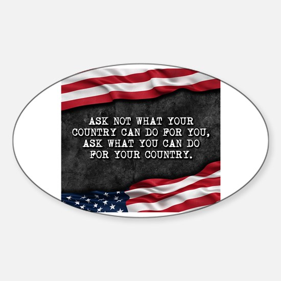 Cute Ask not what your country can do you Sticker (Oval)