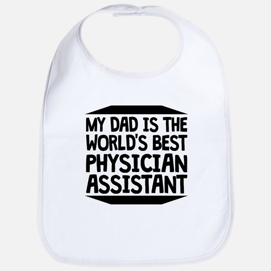 My Dad Is The Worlds Best Physician Assistant Bib