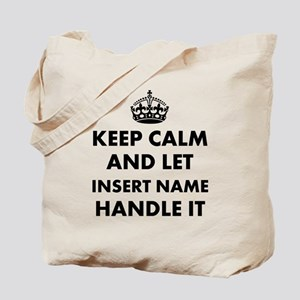 Keep calm and let insert name handle it Tote Bag