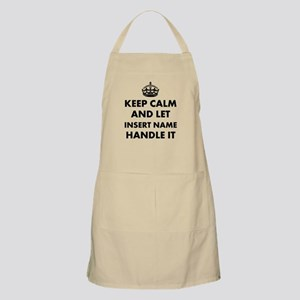 Keep calm and let insert name handle it Apron