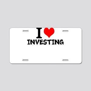 I Love Investing Aluminum License Plate