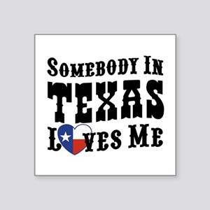 "Somebody In Texas Loves Me Square Sticker 3"" x 3"""