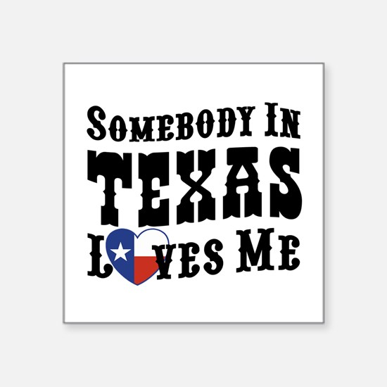 "Somebody In Texas Loves Me Square Sticker 3"" x 3"""