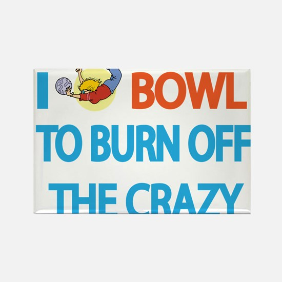 I BOWL TO BURN OFF THE CRAZY Magnets