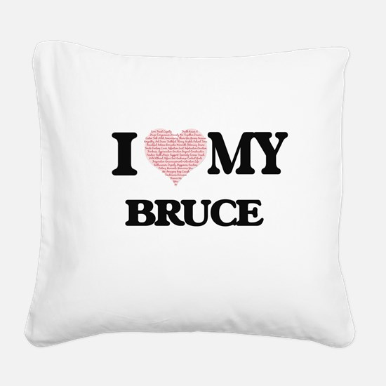 I Love my Bruce (Heart Made f Square Canvas Pillow