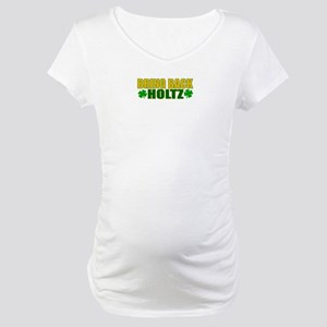 Bring Back Holtz Maternity T-Shirt