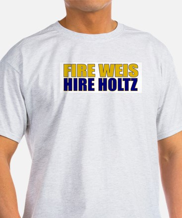 Fire Weis Hire Holtz T-Shirt