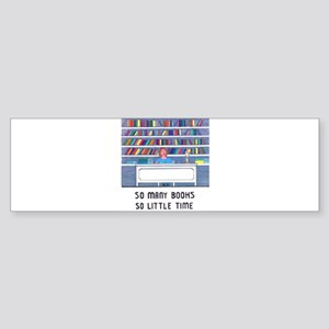 So Many Books So Little Time Bumper Sticker