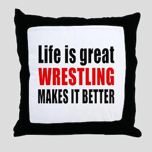 Wrestling makes it better Throw Pillow