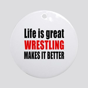 Wrestling makes it better Round Ornament