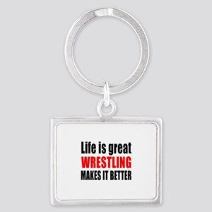 Wrestling makes it better Landscape Keychain
