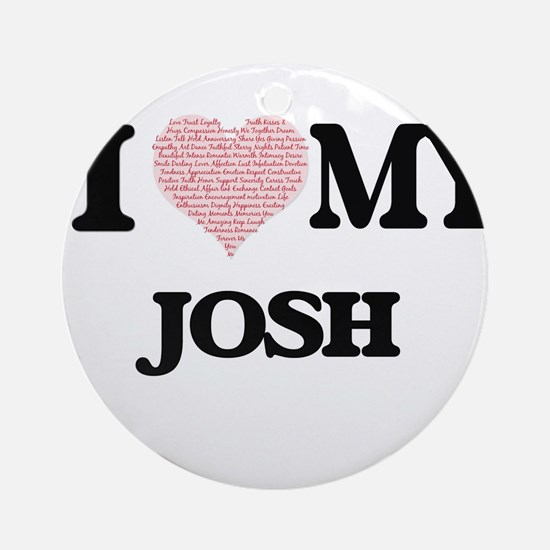 I Love my Josh (Heart Made from Lov Round Ornament