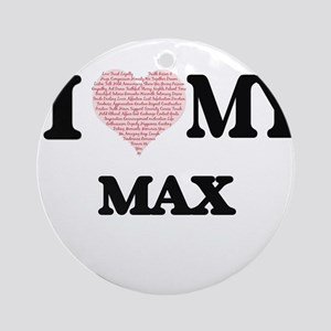 I Love my Max (Heart Made from Love Round Ornament