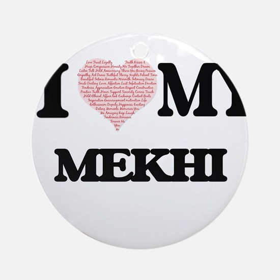 I Love my Mekhi (Heart Made from Lo Round Ornament