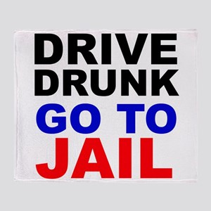 Drive Drunk Go To Jail Throw Blanket