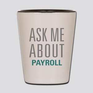 Ask Me About Payroll Shot Glass