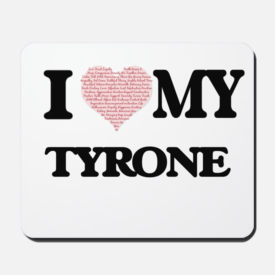 I Love my Tyrone (Heart Made from Love m Mousepad