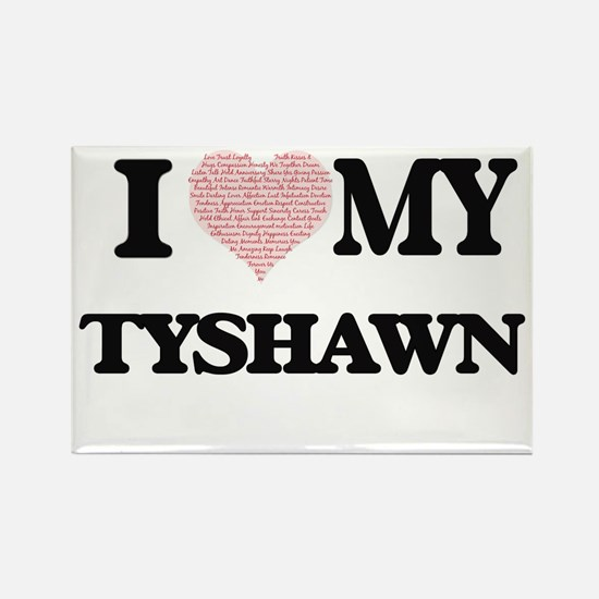 I Love my Tyshawn (Heart Made from Love my Magnets