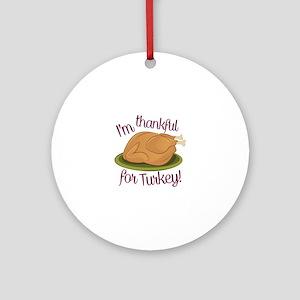 Thankful For Turkey Round Ornament