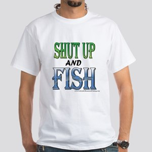 Shut Up and Fish White T-Shirt