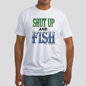 Shut Up and Fish Fitted T-Shirt