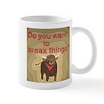 Do You Want To Break Things? 11 Oz Ceramic Mugs