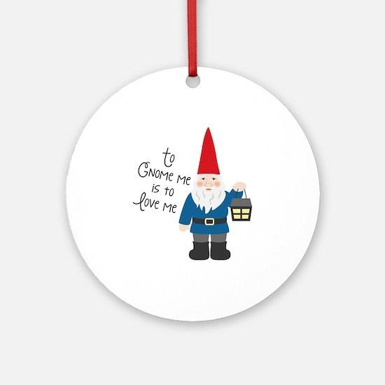 To Gnome Me Round Ornament