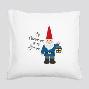 To Gnome Me Square Canvas Pillow