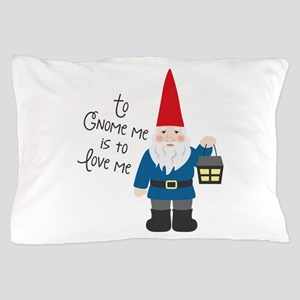 To Gnome Me Pillow Case
