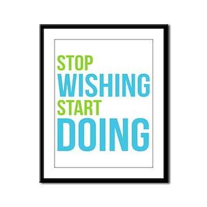 Stop Wishing Start Doing Framed Panel Print