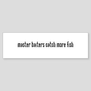 Master Baiters catch more fis Bumper Sticker