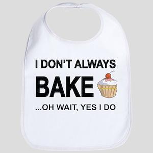 I Don't Always Bake, Oh Wait Yes I Do Bib