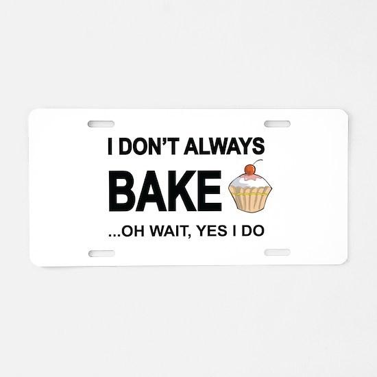 I Don't Always Bake, Oh Aluminum License Plate