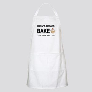I Don't Always Bake, Oh Wait Yes I Do Apron