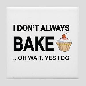 I Don't Always Bake, Oh Wait Yes I Do Tile Coa